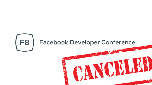 Facebook cancelled F8, its annual developer's conference.