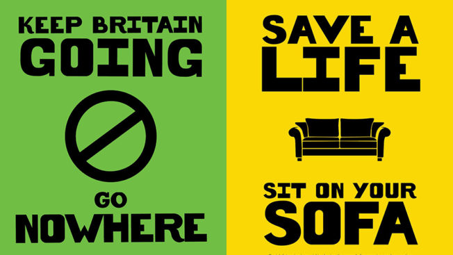 Posters that say 'Keep Britain Going, Go Nowhere' and 'Safe a Life, Sit on Your Sofa'