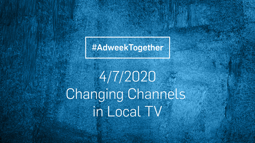 Blue background that says, '#AdweekTogether 4/7/2020 Changing Channels in Local TV'