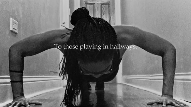 Black and white image of a woman working out and text that says, 'To those playing in hallways'