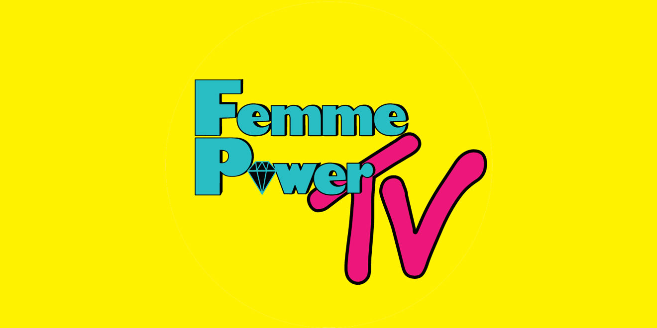 On a bright yellow background, a retro MTV-esque logo says Femme Power TV