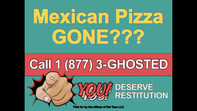 A parody of a lawyer TV ad says Mexican Pizza Gone? Call 1 877 3-Ghosted