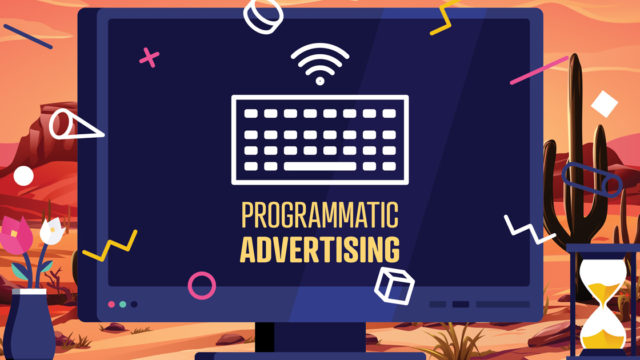 Graphic of a computer screen in a desert. Computer screen reads: Programmatic Advertising.